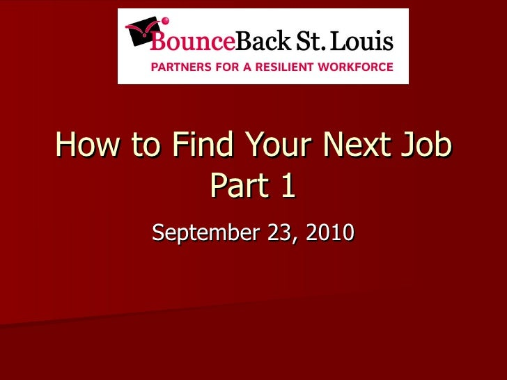 How to Find Your Next Job Part 1 September 23, 2010
