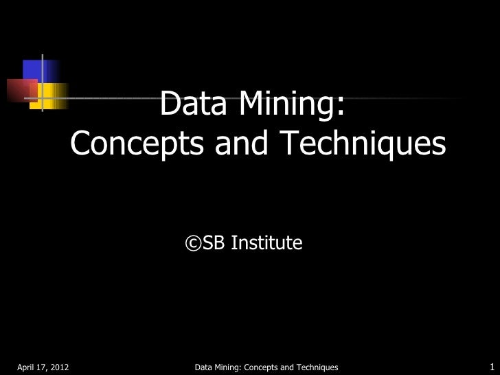 Data Mining:                 Concepts and Techniques                        ©SB InstituteApril 17, 2012           Data Min...
