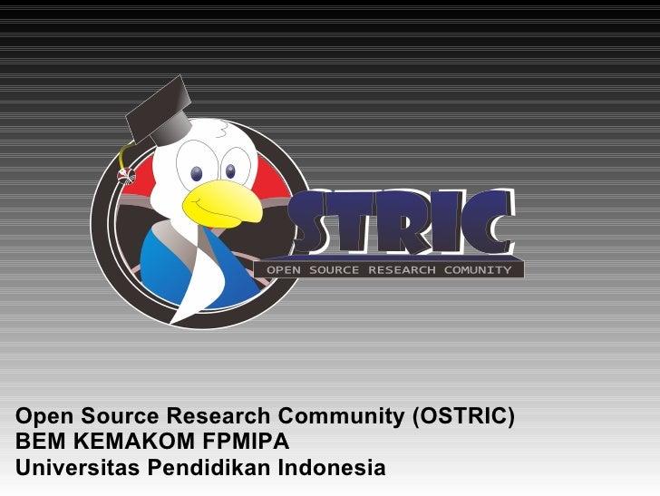 Open Source Research Community (OSTRIC)BEM KEMAKOM FPMIPAUniversitas Pendidikan Indonesia