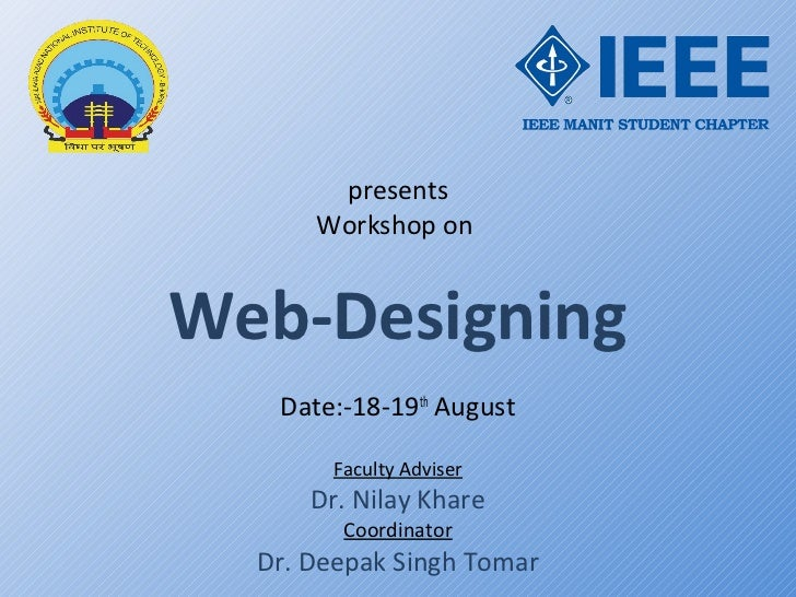presents      Workshop onWeb-Designing   Date:-18-19th August       Faculty Adviser      Dr. Nilay Khare        Coordinato...