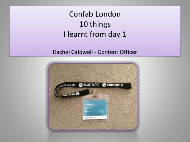 Confab London          10 things    I learnt from day 1Rachel Caldwell - Content Officer