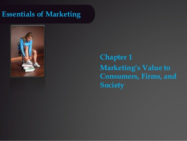 Essentials of Marketing Chapter 1 Marketing's Value to Consumers, Firms, and Society