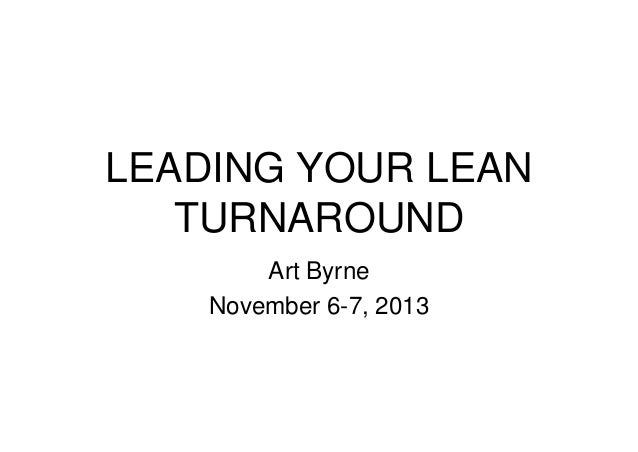 LEADING YOUR LEAN TURNAROUND Art Byrne November 6-7, 2013
