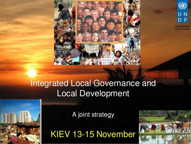 Integrated Local Governance and       Local Development          A joint strategy     KIEV 13-15 November