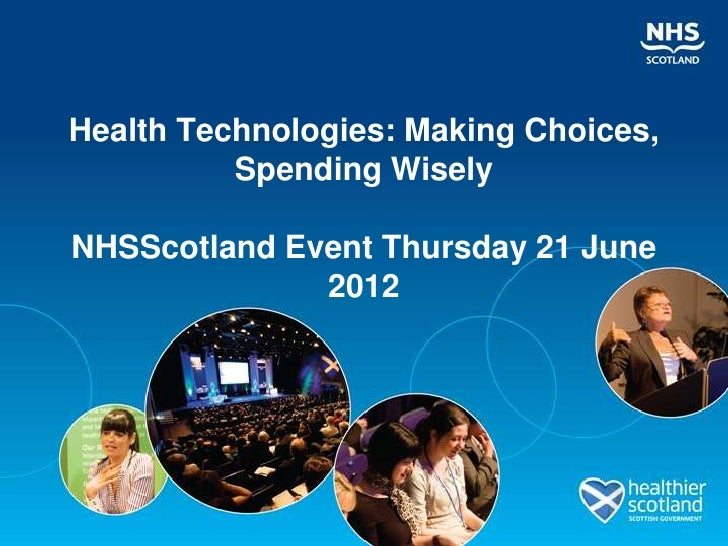 Health Technologies: Making Choices,          Spending WiselyNHSScotland Event Thursday 21 June              2012