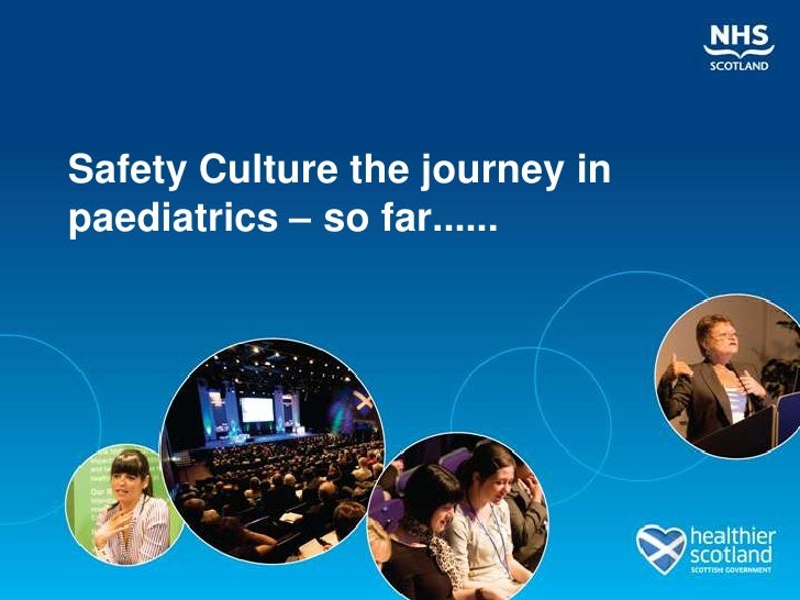 Safety Culture the journey inpaediatrics – so far......