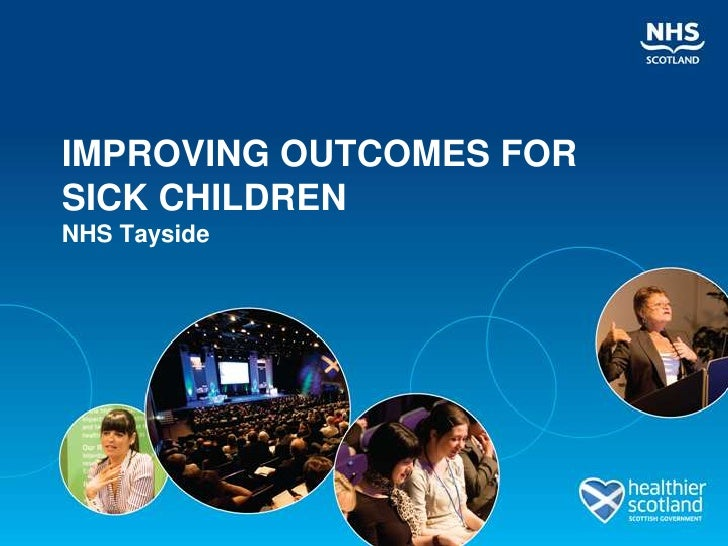 IMPROVING OUTCOMES FORSICK CHILDRENNHS Tayside