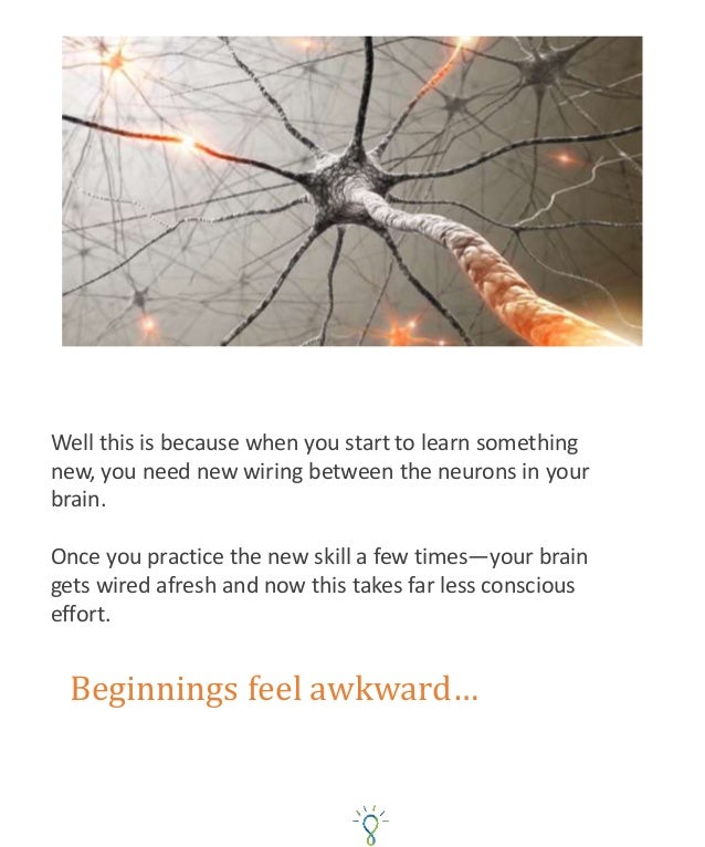 Well this is because when you start to learn something new, you need new wiring between the neurons in your brain. Once yo...