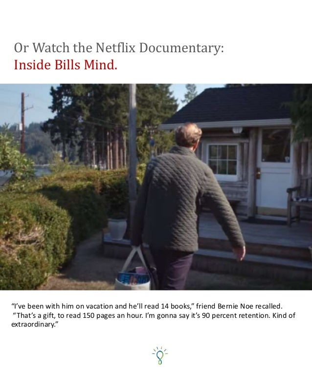 """Or Watch the Netflix Documentary: Inside Bills Mind. """"I've been with him on vacation and he'll read 14 books,"""" friend Bern..."""