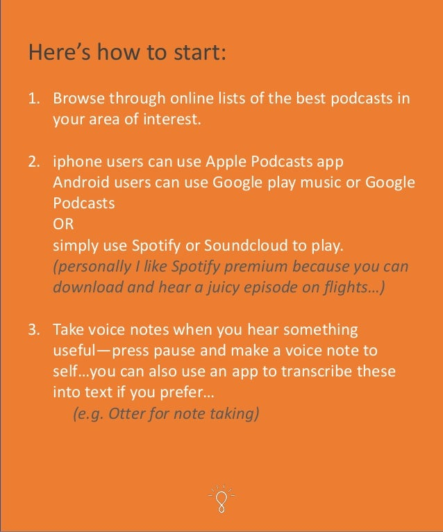 Here's how to start: 1. Browse through online lists of the best podcasts in your area of interest. 2. iphone users can use...