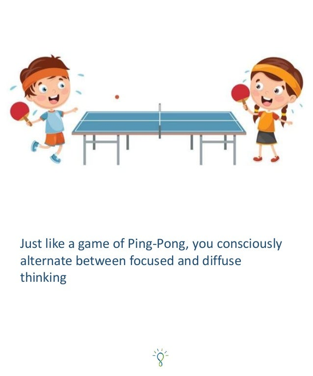 Many creative and original thinkers have used the Ping Pong method to think deeply and problem solve.