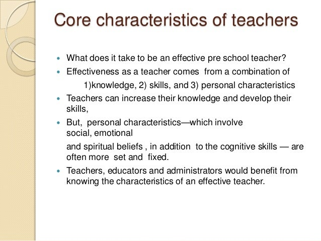 characteristics of an effective teacher More recent research shows that good teachers demonstrate a number of characteristics, but there are certain characteristics that underlie the effectiveness.
