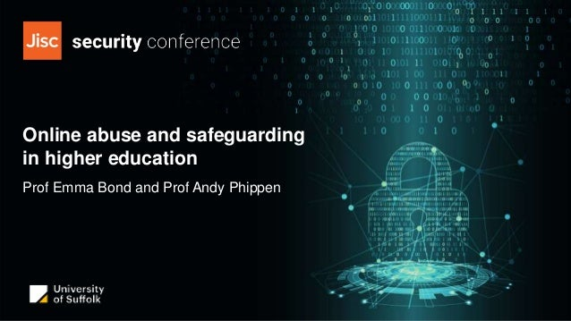 Online abuse and safeguarding in higher education Prof Emma Bond and Prof Andy Phippen