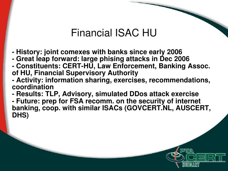 Financial ISAC HU - History: joint comexes with banks since early 2006 - Great leap forward: large phising attacks in Dec ...