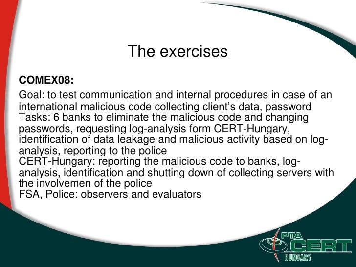 The exercises COMEX08: Goal: to test communication and internal procedures in case of an international malicious code coll...