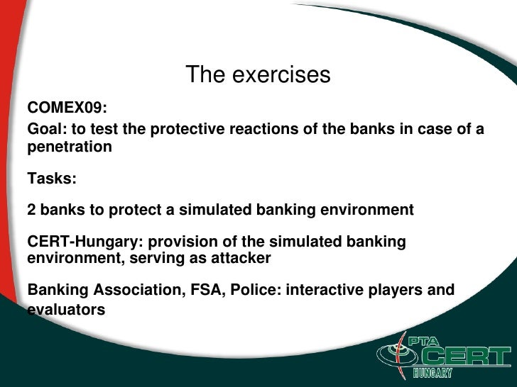The exercises COMEX09: Goal: to test the protective reactions of the banks in case of a penetration  Tasks:  2 banks to pr...