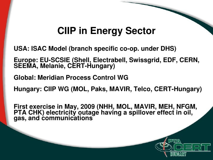 CIIP in Energy Sector USA: ISAC Model (branch specific co-op. under DHS) Europe: EU-SCSIE (Shell, Electrabell, Swissgrid, ...