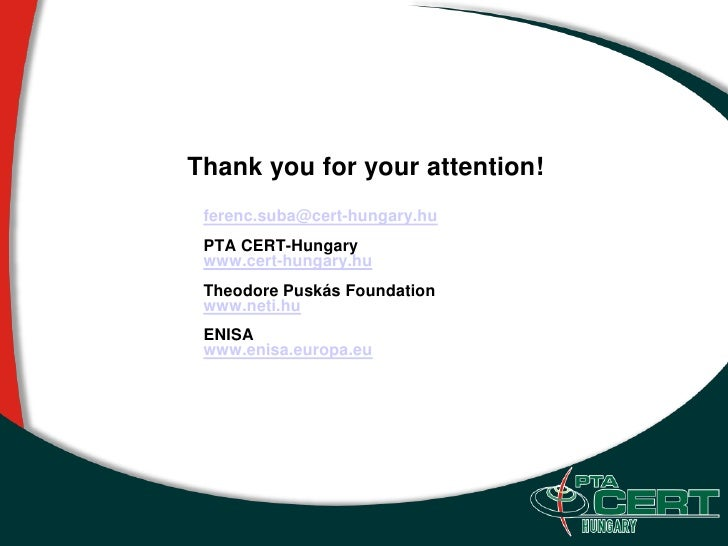 Thank you for your attention!  ferenc.suba@cert-hungary.hu  PTA CERT-Hungary  www.cert-hungary.hu  Theodore Puskás Foundat...
