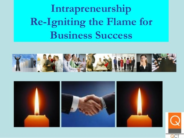 Intrapreneurship Re-Igniting the Flame for Business Success