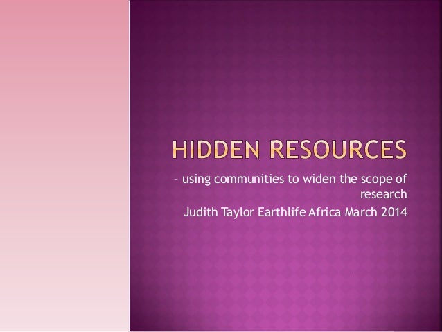 – using communities to widen the scope of research Judith Taylor Earthlife Africa March 2014