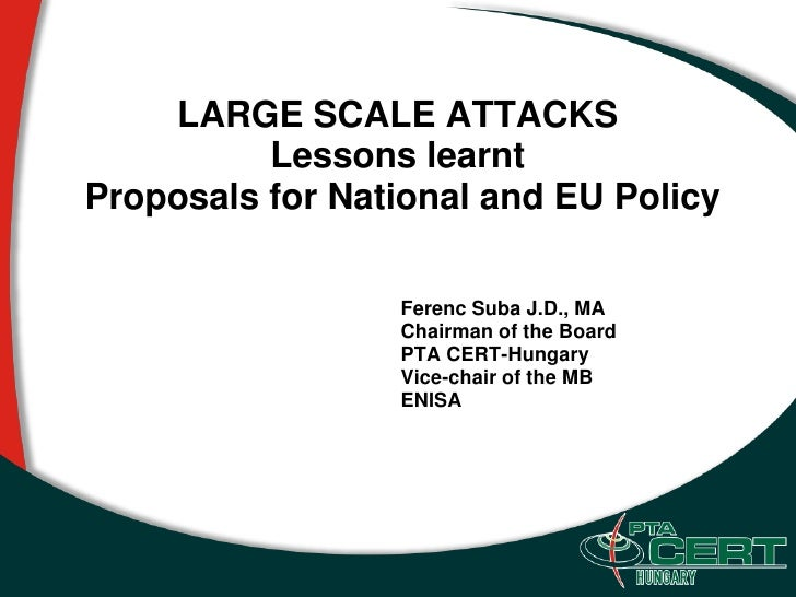 LARGE SCALE ATTACKS           Lessons learnt Proposals for National and EU Policy                   Ferenc Suba J.D., MA  ...