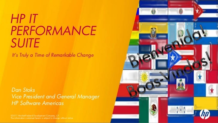 HP ITPERFORMANCESUITE It's Truly a Time of Remarkable ChangeDan StoksVice President and General ManagerHP Software America...