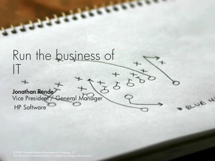 Run the business ofITJonathan RendeVice President / General Manager HP Software© 2009 Hewlett-Packard Development Company,...