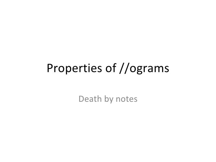Properties of //ograms Death by notes
