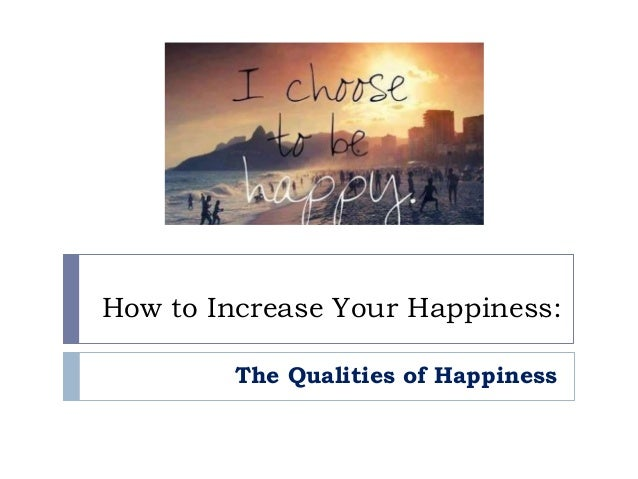 How to Increase Your Happiness: The Qualities of Happiness