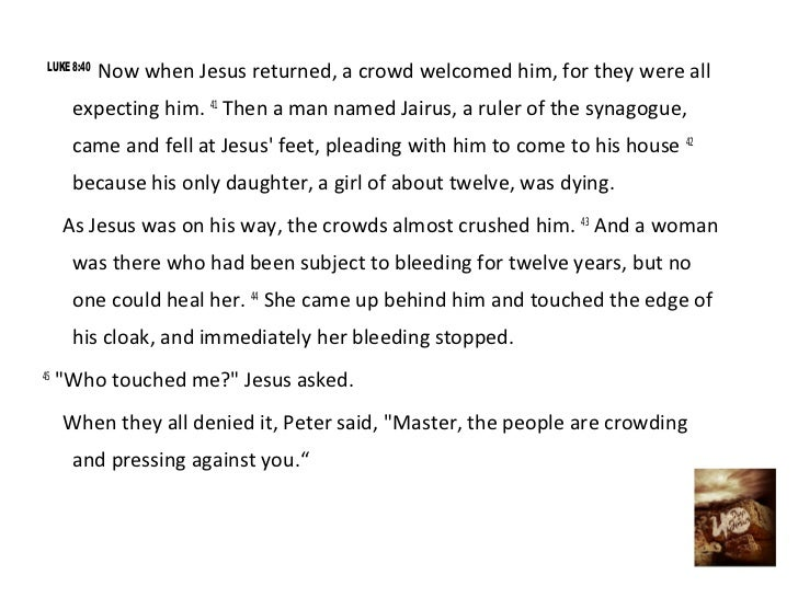 LUKE 8:40             Now when Jesus returned, a crowd welcomed him, for they were all      expecting him. 41 Then a man n...