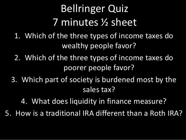Bellringer Quiz 7 minutes ½ sheet 1. Which of the three types of income taxes do wealthy people favor? 2. Which of the thr...