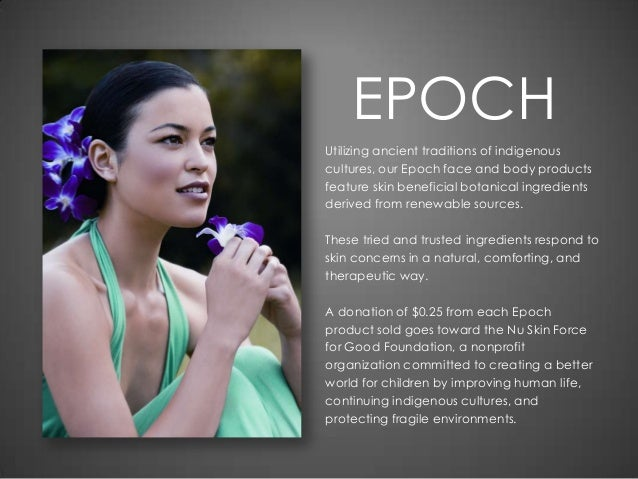 EPOCHUtilizing ancient traditions of indigenouscultures, our Epoch face and body productsfeature skin beneficial botanical...