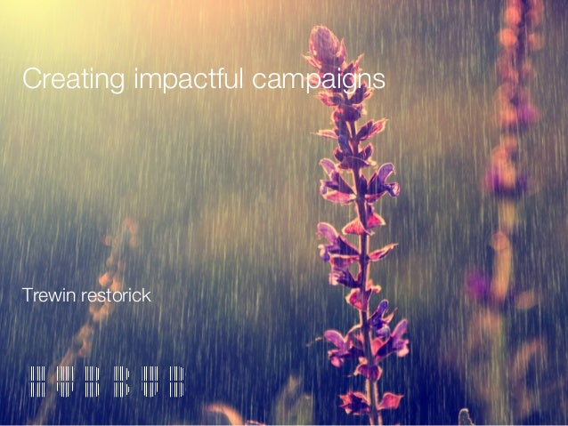 Creating impactful campaigns Trewin restorick