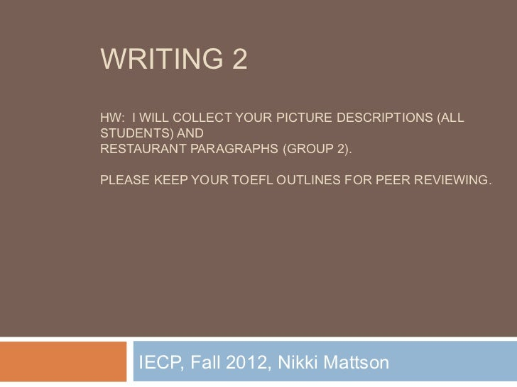 WRITING 2HW: I WILL COLLECT YOUR PICTURE DESCRIPTIONS (ALLSTUDENTS) ANDRESTAURANT PARAGRAPHS (GROUP 2).PLEASE KEEP YOUR TO...