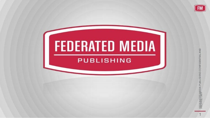 1    FEDERATED MEDIA PUBLISHING CONFIDENTIAL AND    PROPRIETARY