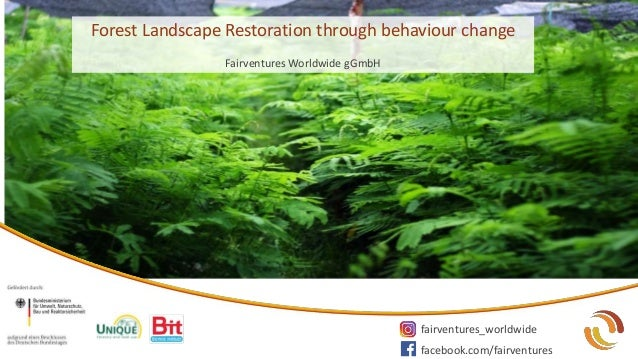 Forest Landscape Restoration through behaviour change Fairventures Worldwide gGmbH fairventures_worldwide facebook.com/fai...