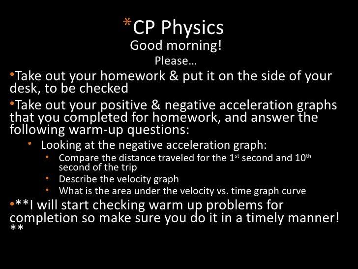 <ul><li>CP Physics </li></ul><ul><li>Good morning! </li></ul><ul><li>Please… </li></ul><ul><li>Take out your homework & pu...