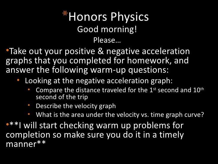 <ul><li>Honors Physics </li></ul><ul><li>Good morning! </li></ul><ul><li>Please… </li></ul><ul><li>Take out your positive ...