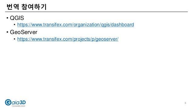 • QGIS • https://www.transifex.com/organization/qgis/dashboard • GeoServer • https://www.transifex.com/projects/p/geoserve...