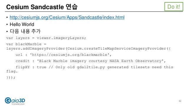 • http://cesiumjs.org/Cesium/Apps/Sandcastle/index.html • Hello World • 다음 내용 추가 var layers = viewer.imageryLayers; var bl...