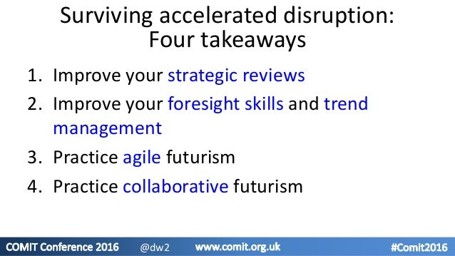 1. Improve your strategic reviews 2. Improve your foresight skills and trend management 3. Practice agile futurism 4. Prac...