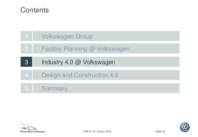 Seite 10PMF/A | Dr. König | 2016 Factory Planning @ Volkswagen Design and Construction 4.0 2 5 Summary 4 Industry 4.0 @ Vo...
