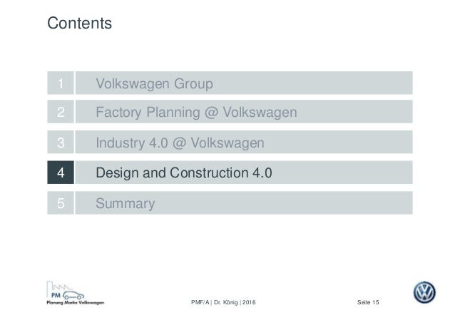Seite 15PMF/A | Dr. König | 2016 Factory Planning @ Volkswagen Design and Construction 4.0 2 5 Summary 4 Industry 4.0 @ Vo...