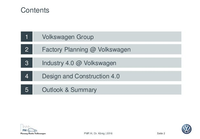 Seite 2PMF/A | Dr. König | 2016 Factory Planning @ Volkswagen Design and Construction 4.0 2 5 Outlook & Summary 4 Industry...