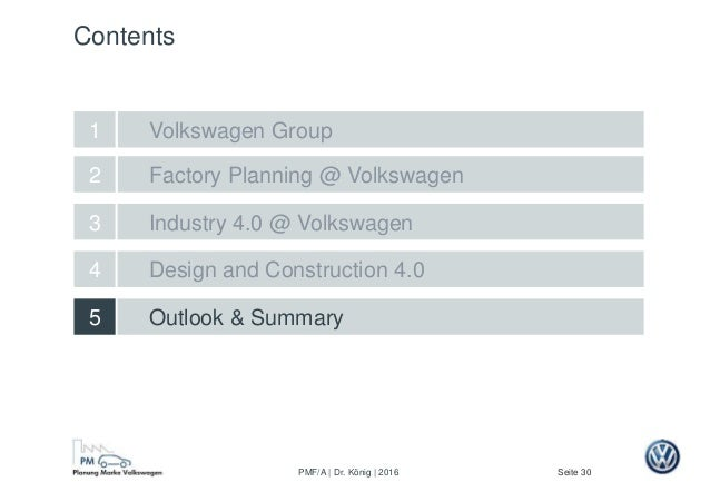 Seite 30PMF/A | Dr. König | 2016 Factory Planning @ Volkswagen Design and Construction 4.0 2 5 Outlook & Summary 4 Industr...