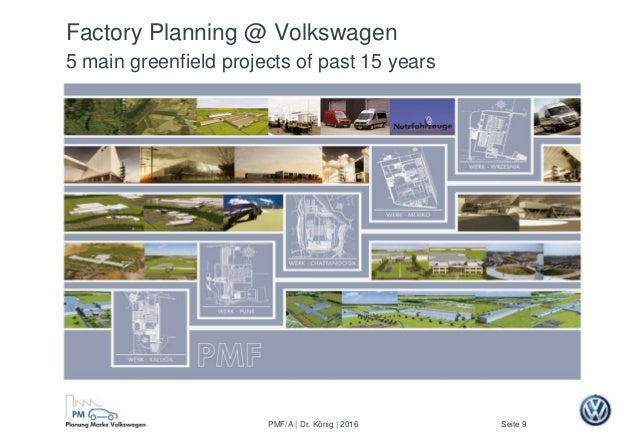 Seite 9PMF/A | Dr. König | 2016 Factory Planning @ Volkswagen 5 main greenfield projects of past 15 years