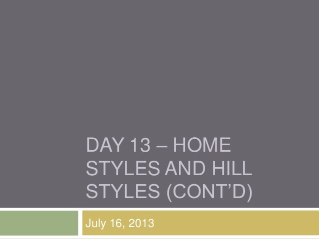 "DAY 13 – HOME STYLES AND HILL STYLES (CONT""D) July 16, 2013"