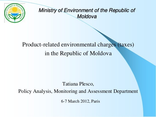 Ministry of Environment of the Republic of Moldova Product-related environmental charges (taxes) in the Republic of Moldov...