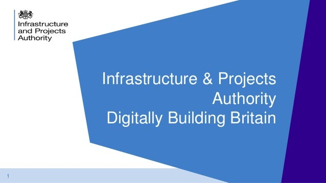 1 Infrastructure & Projects Authority Digitally Building Britain
