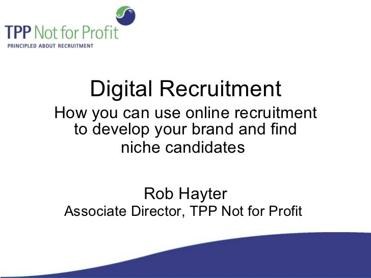 Digital Recruitment How you can use online recruitment to develop your brand and find niche candidates   Rob Hayter Associ...